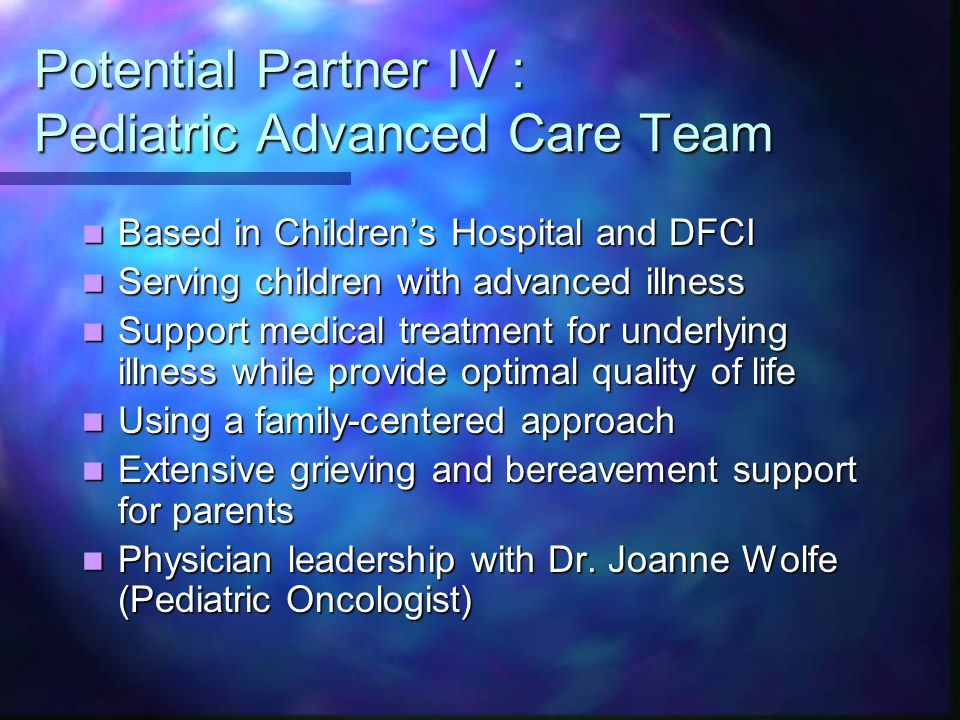 Potential Partner IV : Pediatric Advanced Care Team Based in Children's Hospital and DFCI Based in Children's Hospital and DFCI Serving children with