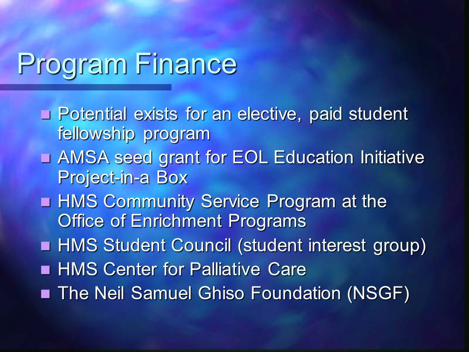 Program Finance Potential exists for an elective, paid student fellowship program Potential exists for an elective, paid student fellowship program AM