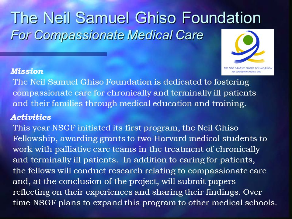 The Neil Samuel Ghiso Foundation For Compassionate Medical Care Mission The Neil Samuel Ghiso Foundation is dedicated to fostering compassionate care