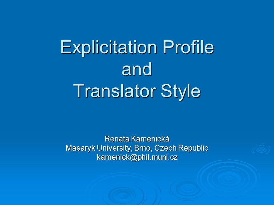 Explicitation Profile and Translator Style Renata Kamenická Masaryk University, Brno, Czech Republic kamenick@phil.muni.cz