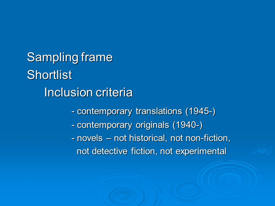 Sampling frame Shortlist Inclusion criteria - contemporary translations (1945-) - contemporary originals (1940-) - novels – not historical, not non-fiction, not detective fiction, not experimental not detective fiction, not experimental