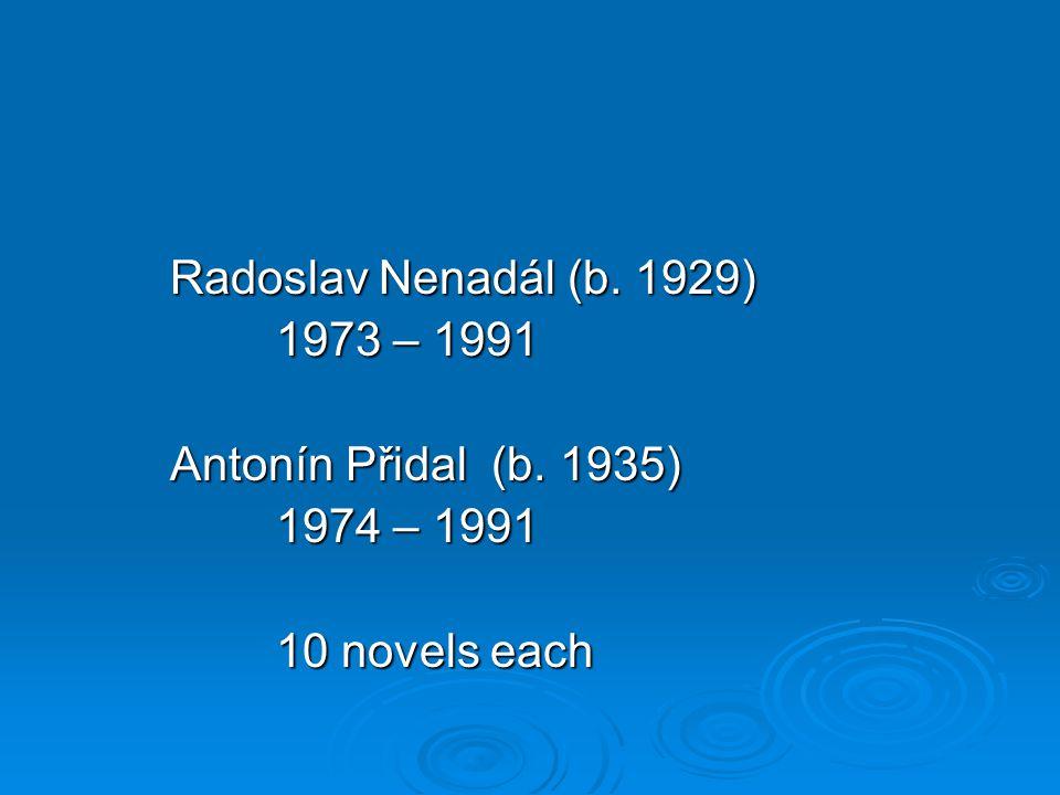 Radoslav Nenadál (b. 1929) 1973 – 1991 Antonín Přidal (b. 1935) 1974 – 1991 1974 – 1991 10 novels each
