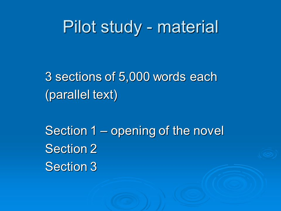 Pilot study - material 3 sections of 5,000 words each (parallel text) Section 1 – opening of the novel Section 2 Section 3