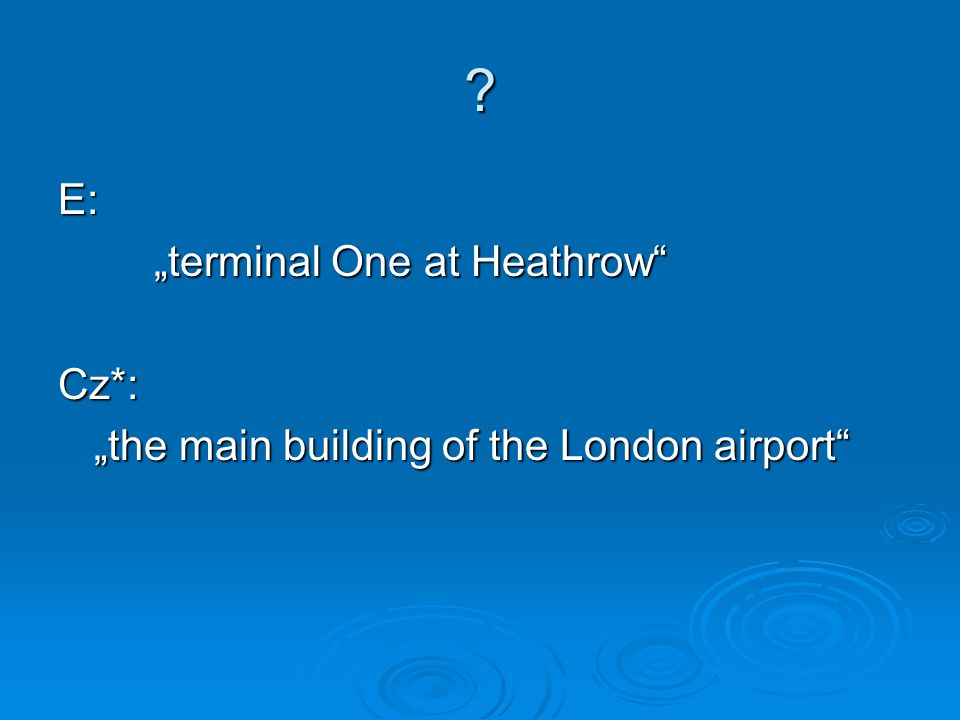 "E: ""terminal One at Heathrow Cz*: ""the main building of the London airport"