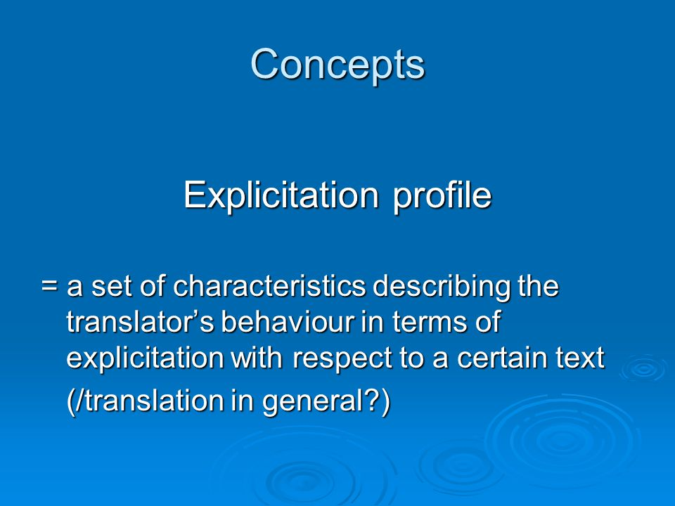Explicitation phenomena = explicitation + implicitation = explicitation + implicitation→ explicitation/implicitation profile
