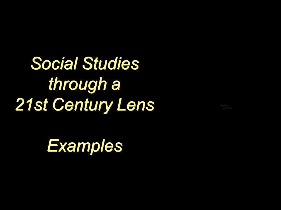 Social Studies through a 21st Century Lens Examples