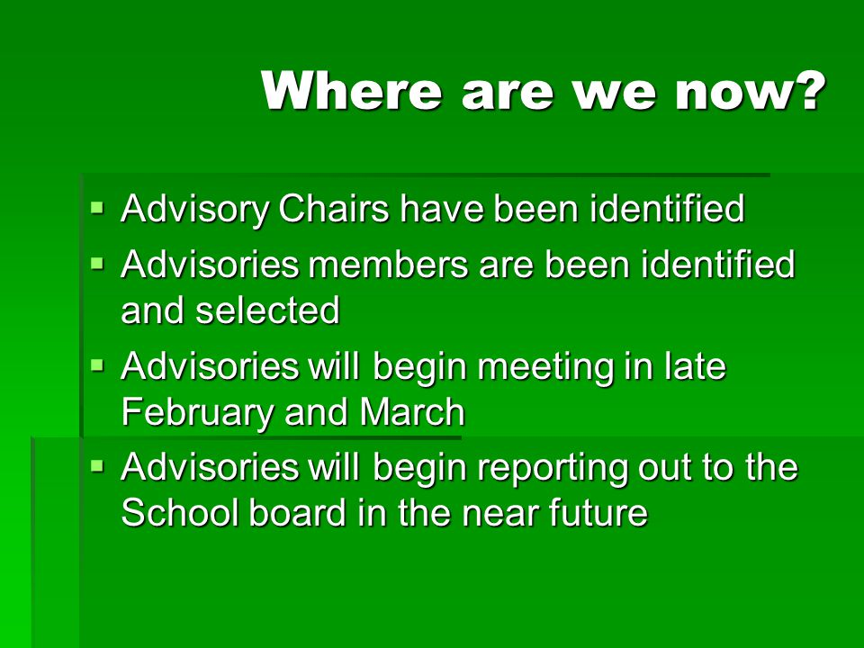 Where are we now?  Advisory Chairs have been identified  Advisories members are been identified and selected  Advisories will begin meeting in late