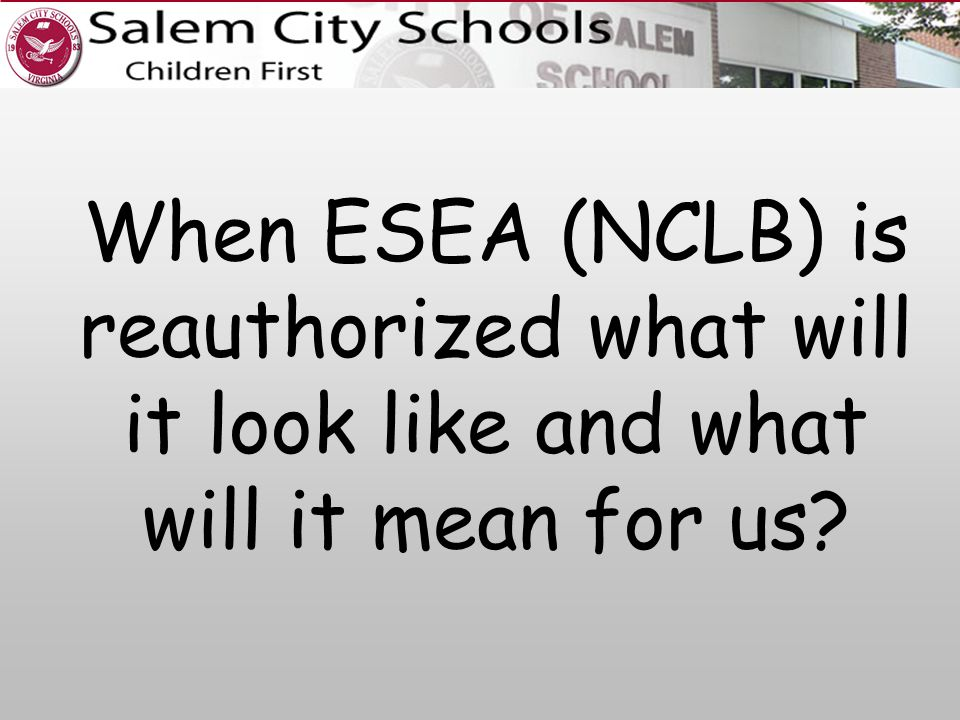 When ESEA (NCLB) is reauthorized what will it look like and what will it mean for us