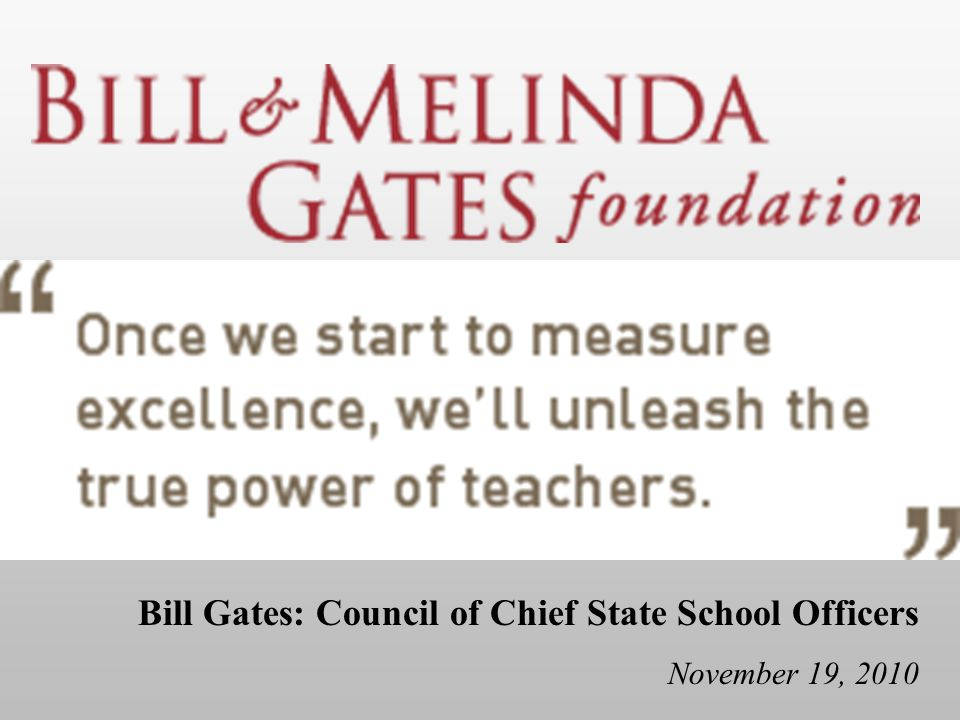 Bill Gates: Council of Chief State School Officers November 19, 2010