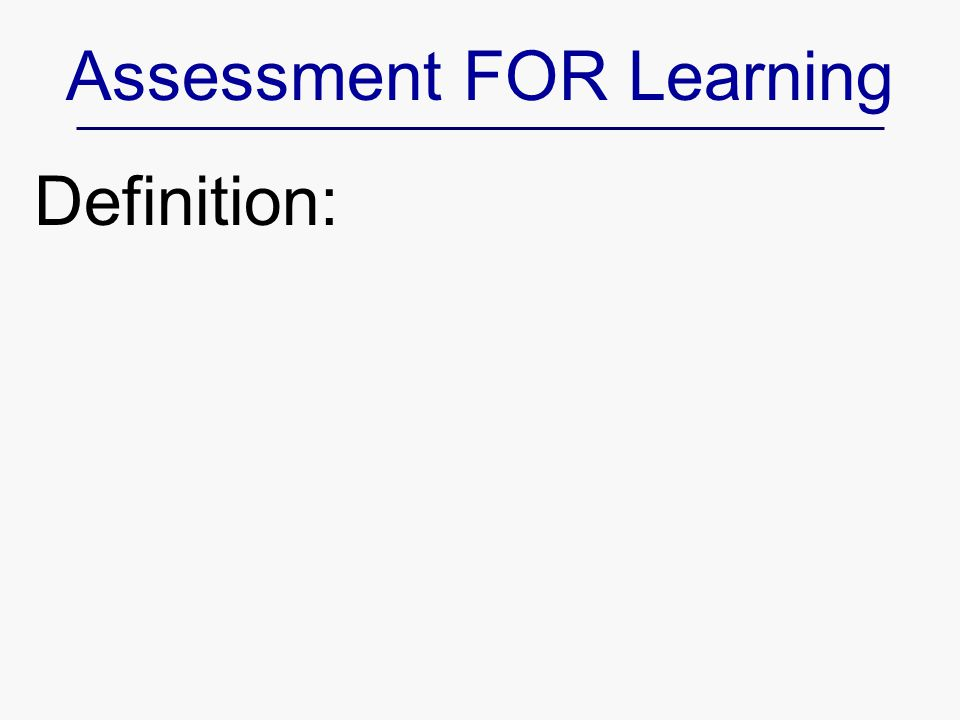 Assessment FOR Learning Definition: