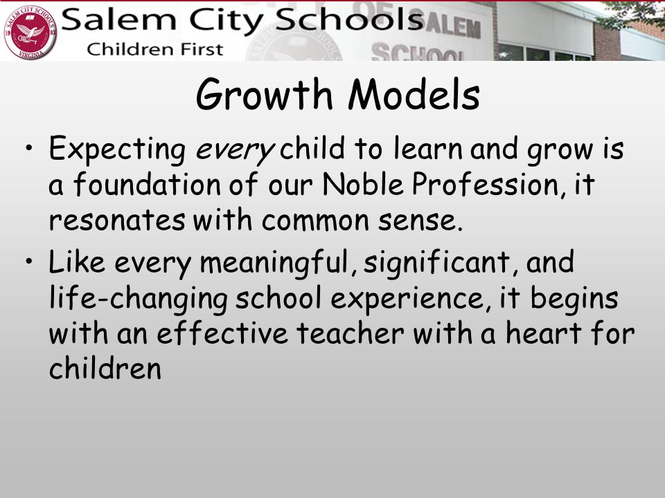 Growth Models Expecting every child to learn and grow is a foundation of our Noble Profession, it resonates with common sense.