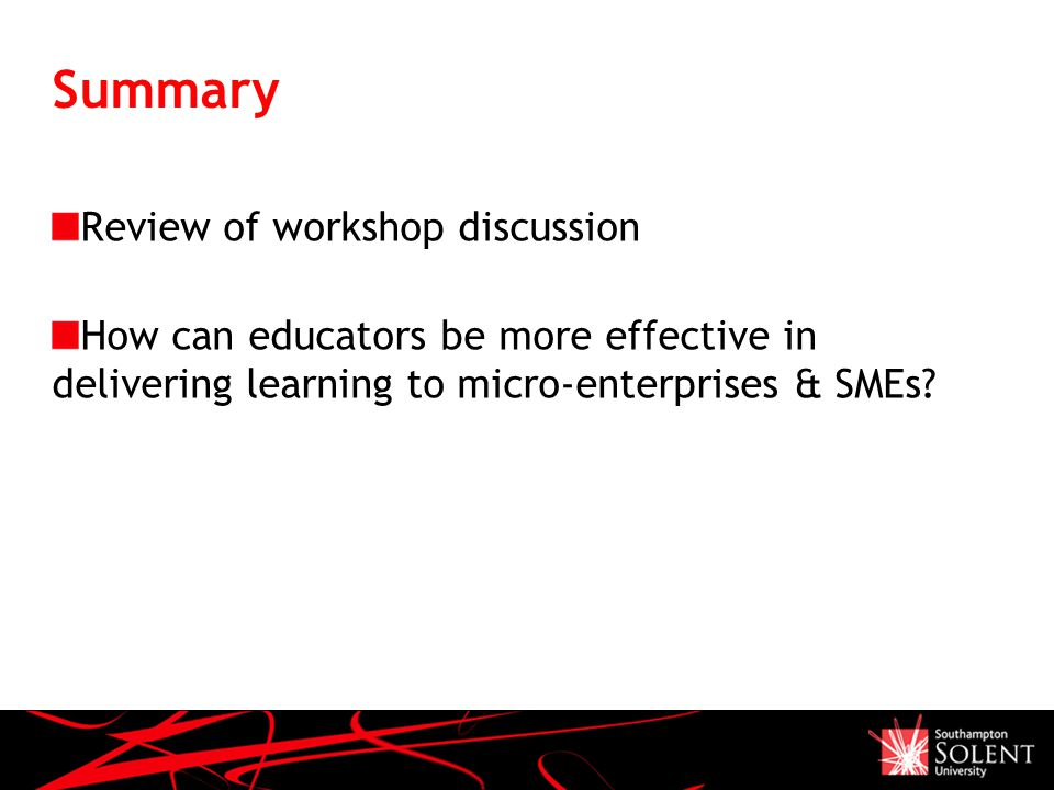 Summary Review of workshop discussion How can educators be more effective in delivering learning to micro-enterprises & SMEs