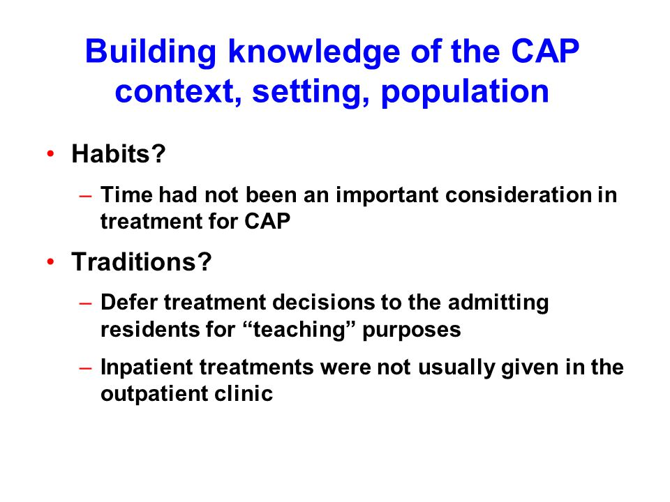 Building knowledge of the CAP context, setting, population Habits.