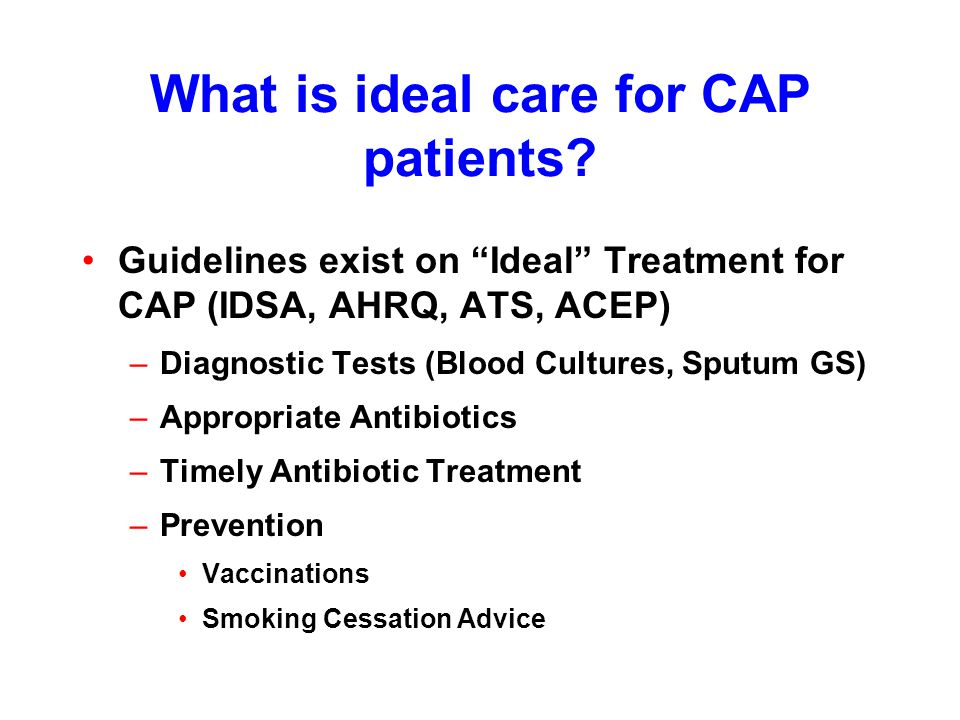 What is ideal care for CAP patients.