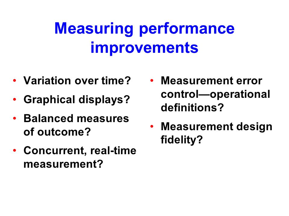 Measuring performance improvements Variation over time.