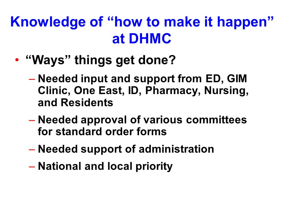 Knowledge of how to make it happen at DHMC Ways things get done.