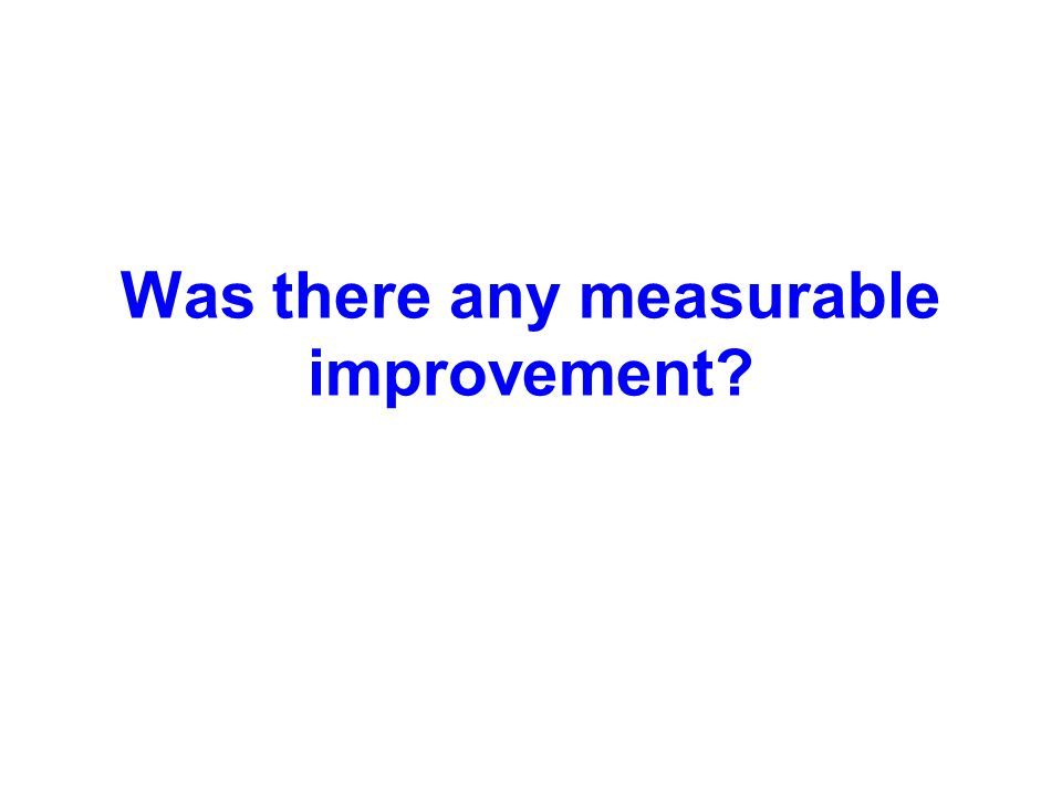 Was there any measurable improvement