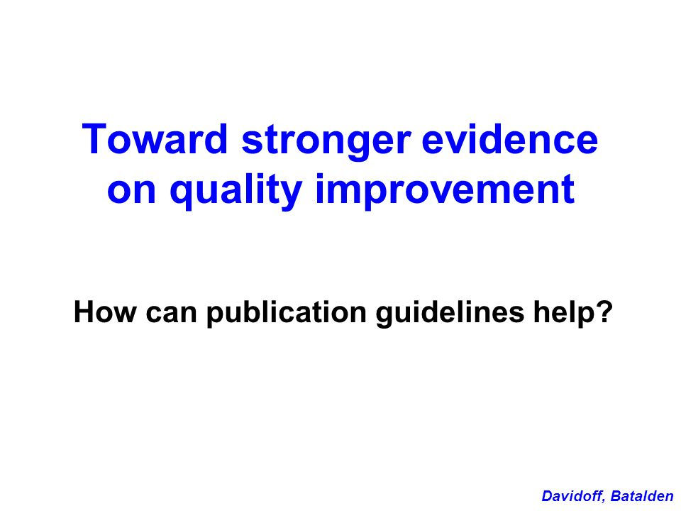 Toward stronger evidence on quality improvement How can publication guidelines help.