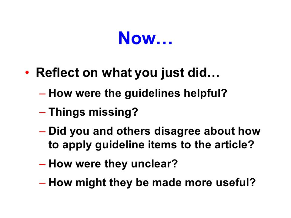 Now… Reflect on what you just did… –How were the guidelines helpful.