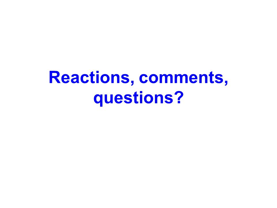 Reactions, comments, questions