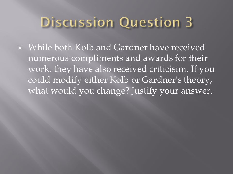  While both Kolb and Gardner have received numerous compliments and awards for their work, they have also received criticisim.