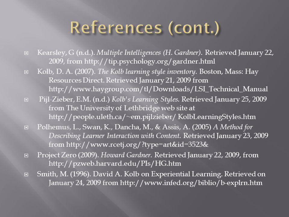  Kearsley, G (n.d.). Multiple Intelligences (H. Gardner). Retrieved January 22, 2009, from http://tip.psychology.org/gardner.html  Kolb, D. A. (2007