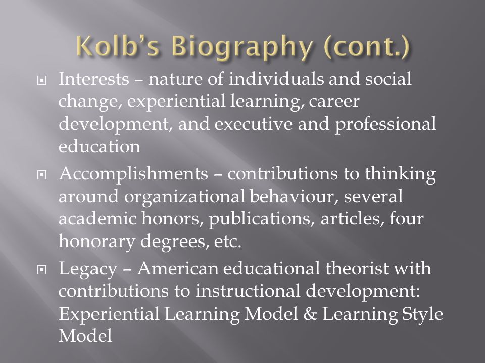  Interests – nature of individuals and social change, experiential learning, career development, and executive and professional education  Accomplishments – contributions to thinking around organizational behaviour, several academic honors, publications, articles, four honorary degrees, etc.