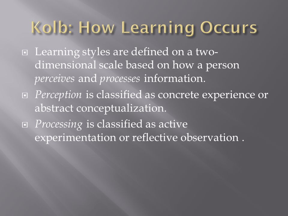 Learning styles are defined on a two- dimensional scale based on how a person perceives and processes information.