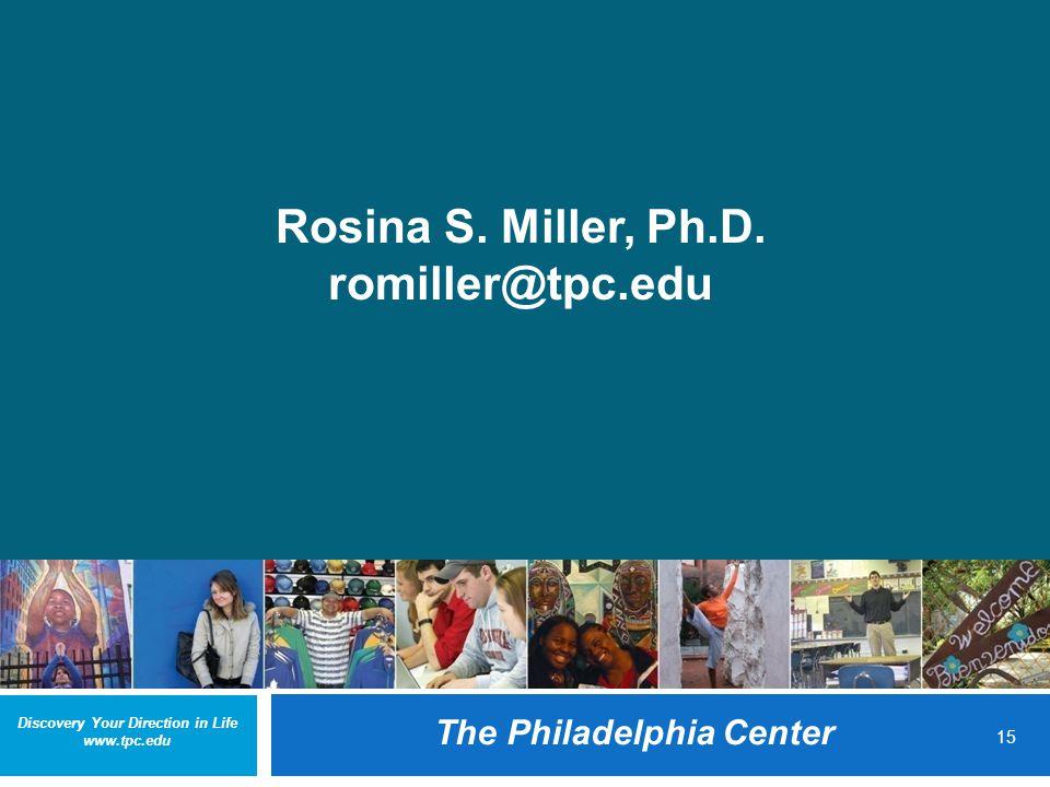 Discovery Your Direction in Life www.tpc.edu The Philadelphia Center 15 Rosina S.