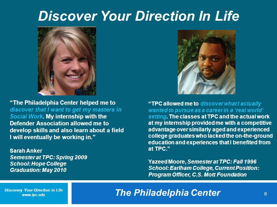 Discovery Your Direction in Life www.tpc.edu The Philadelphia Center 8 Discover Your Direction In Life The Philadelphia Center helped me to discover that I want to get my masters in Social Work.