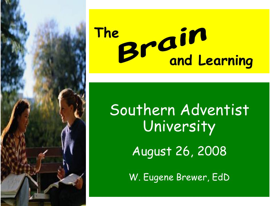Southern Adventist University August 26, 2008 W. Eugene Brewer, EdD The and Learning