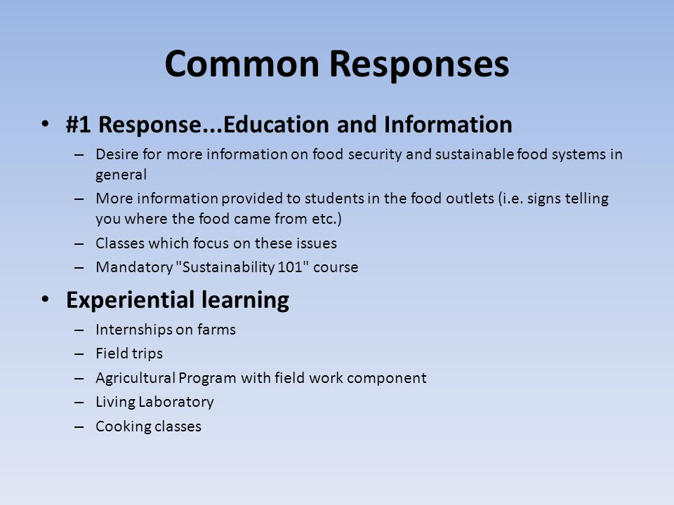 Common Responses #1 Response...Education and Information – Desire for more information on food security and sustainable food systems in general – More information provided to students in the food outlets (i.e.