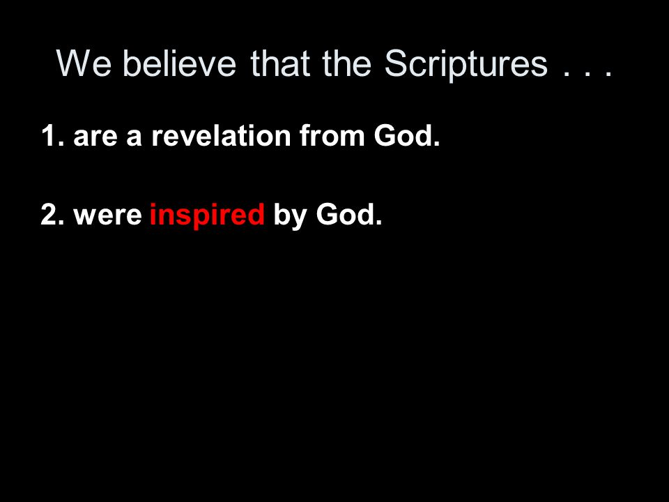 We believe that the Scriptures are a revelation from God.
