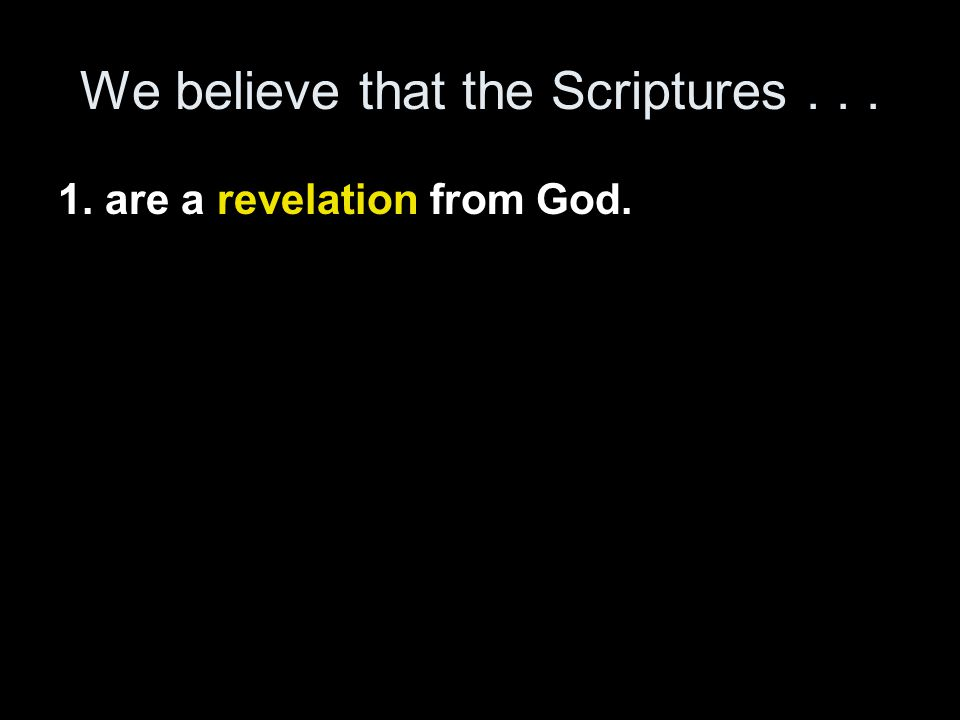 We believe that the Scriptures... 1. are a revelation from God.
