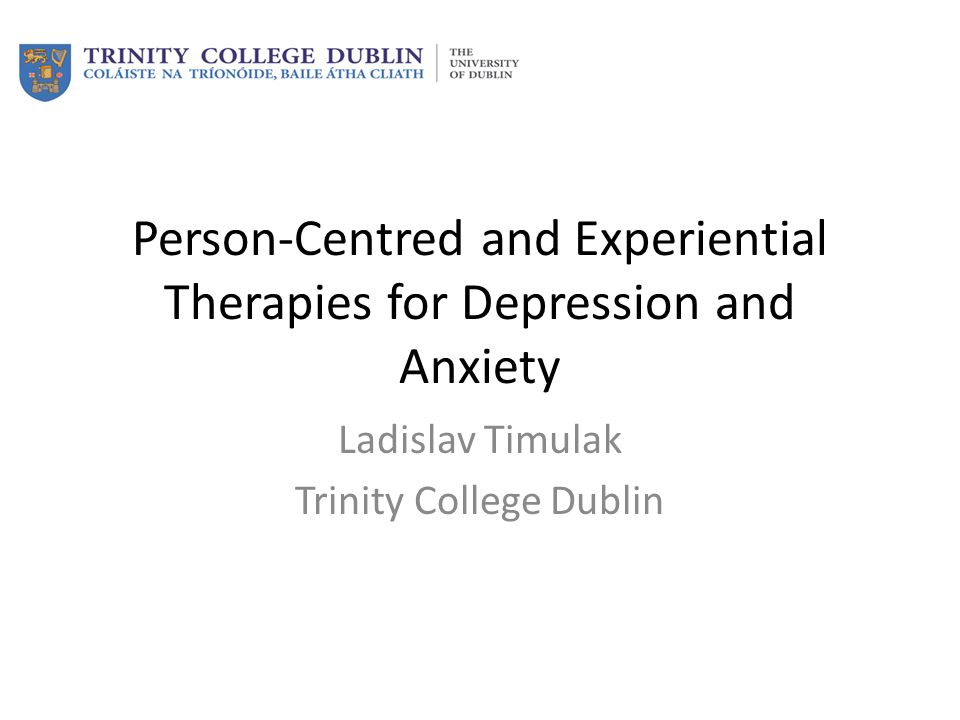 Person-Centred and Experiential Therapies Have a great tradition starting with Rogers and now primarily through the emotion-focused therapy researchers Nevertheless somewhat ambivalent with regard the mainstream classification of psychological disorders Recognising human suffering in 'classifiable' psychopathological symptoms But also seeing that optimal human state involves also vulnerability (which for instance is an invitation to human connection) and perhaps conflictual resolve