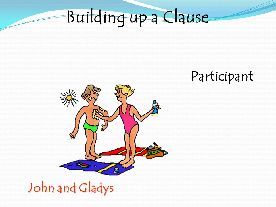 John and Gladys Building up a Clause Participant