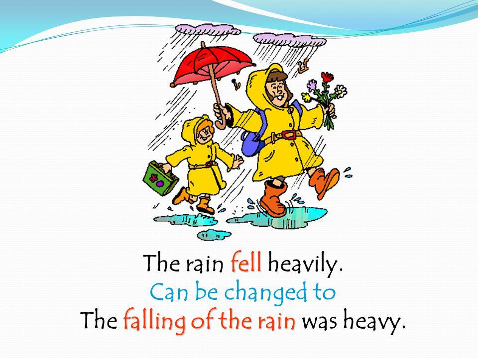 fell The rain fell heavily.
