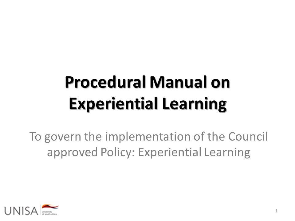 Procedural Manual on Experiential Learning To govern the implementation of the Council approved Policy: Experiential Learning 1