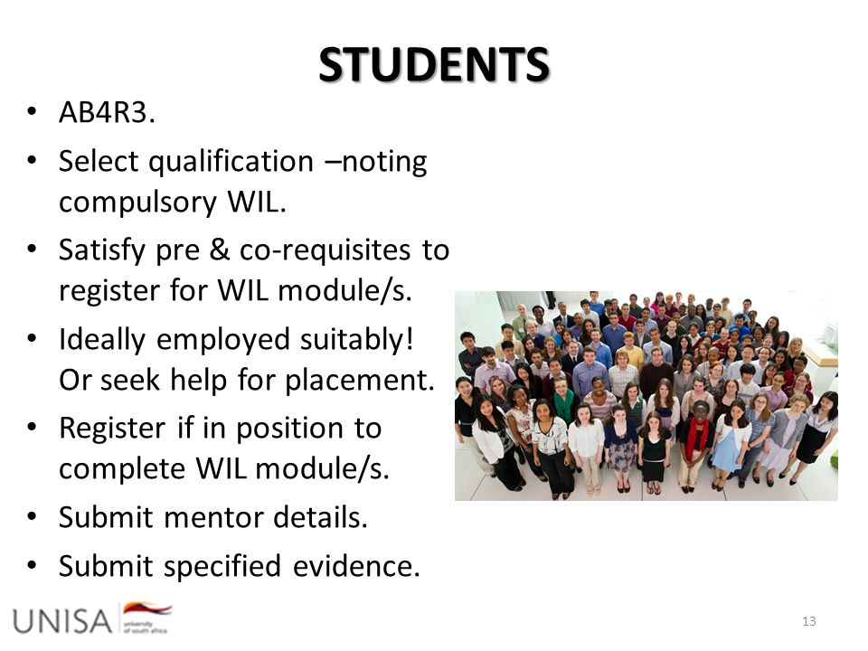 STUDENTS AB4R3. Select qualification –noting compulsory WIL. Satisfy pre & co-requisites to register for WIL module/s. Ideally employed suitably! Or s