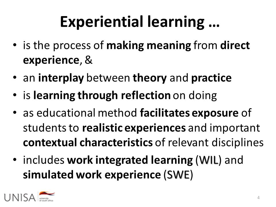 Experiential learning … is the process of making meaning from direct experience, & an interplay between theory and practice is learning through reflec