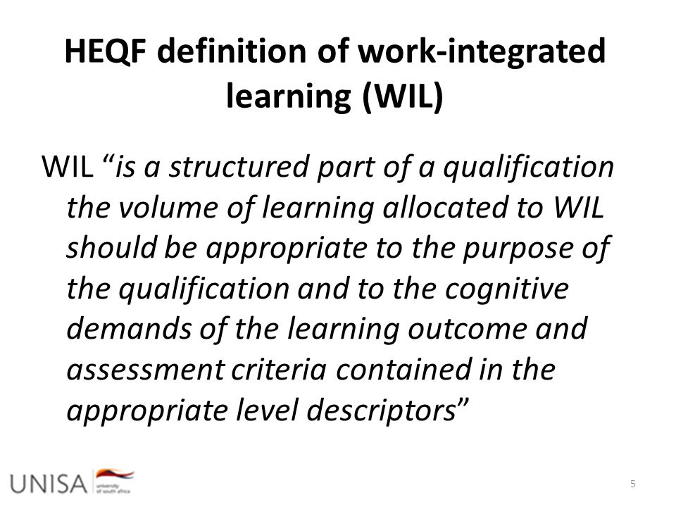 "HEQF definition of work-integrated learning (WIL) WIL ""is a structured part of a qualification the volume of learning allocated to WIL should be appro"