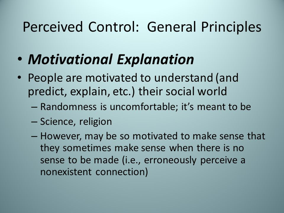 Perceived Control: General Principles Overestimate (erroneously see connections) – Examples.