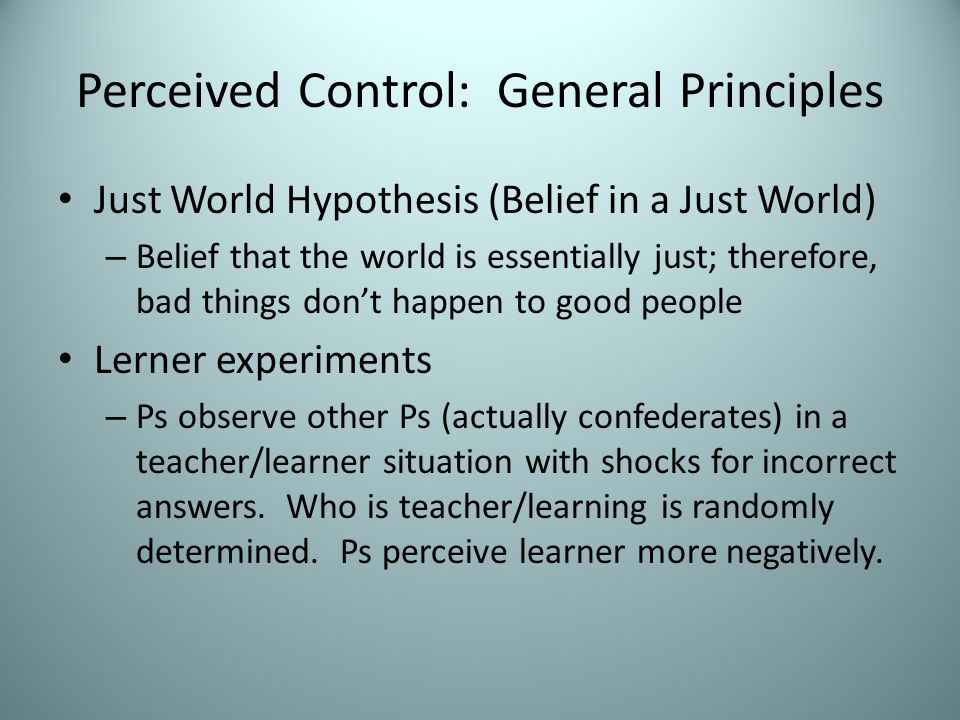 Perceived Control: General Principles Motivational Explanation People are motivated to understand (and predict, explain, etc.) their social world – Ra