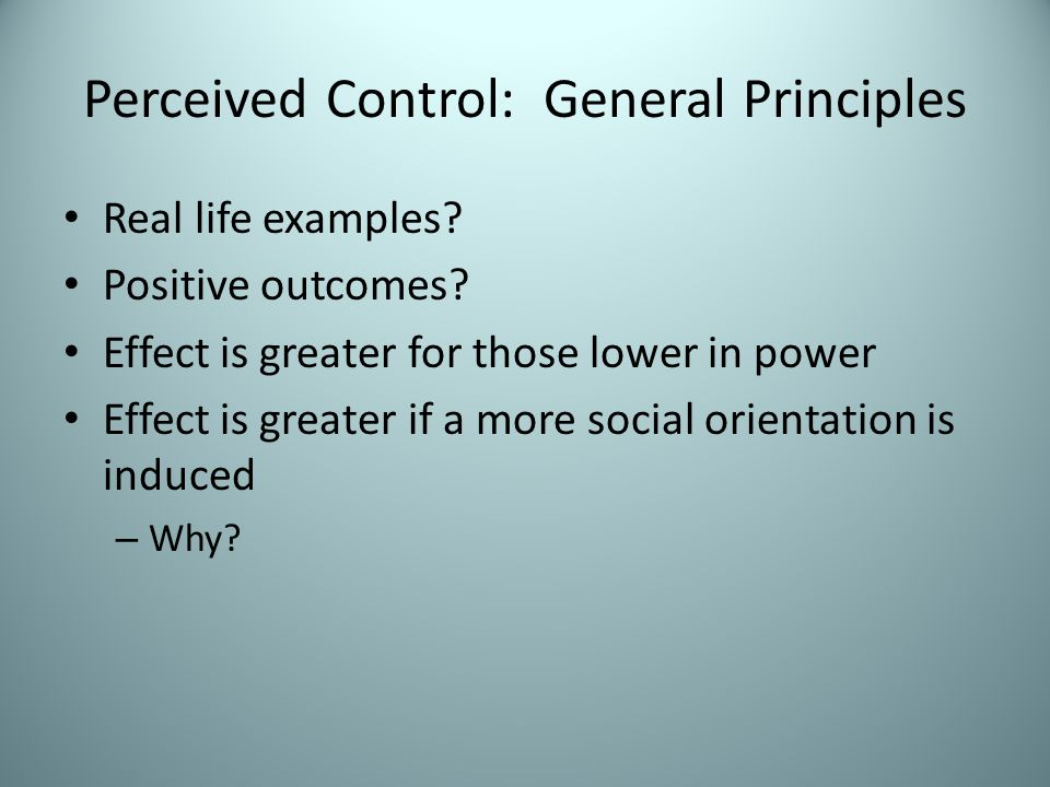 Perceived Control: General Principles Just World Hypothesis (Belief in a Just World) – Belief that the world is essentially just; therefore, bad thing