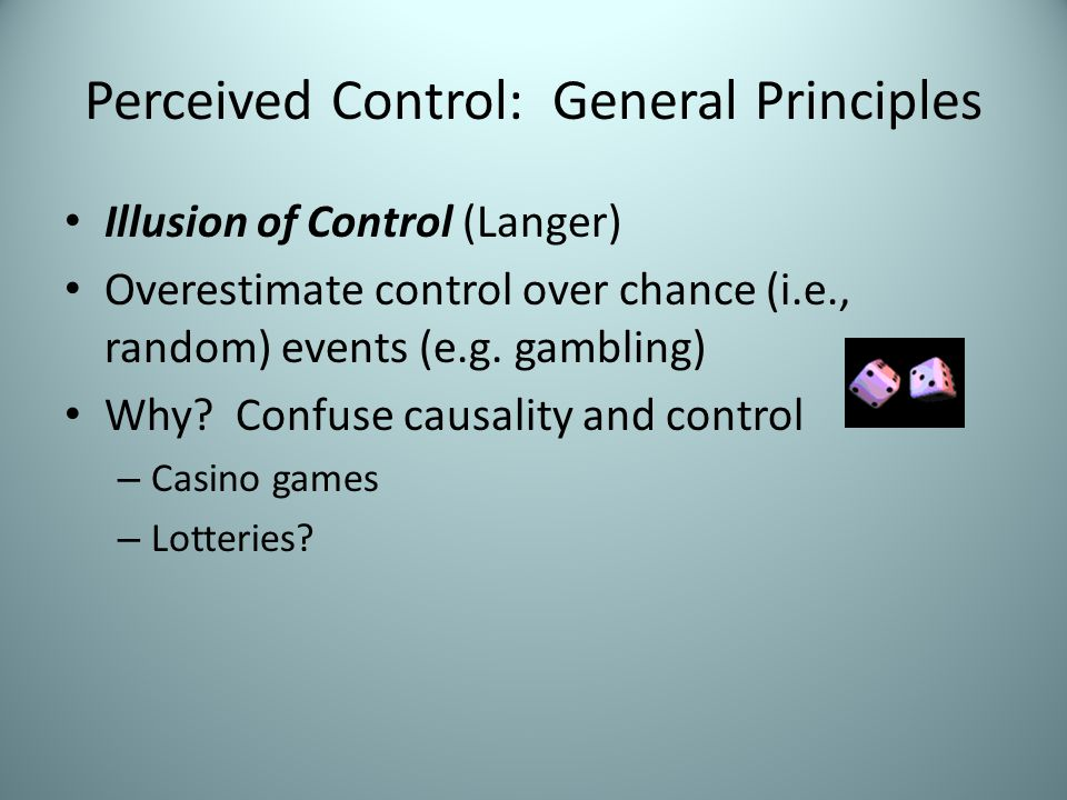 Perceived Control: General Principles Cognitive Explanations – Poor information processors – Multiple documented biases