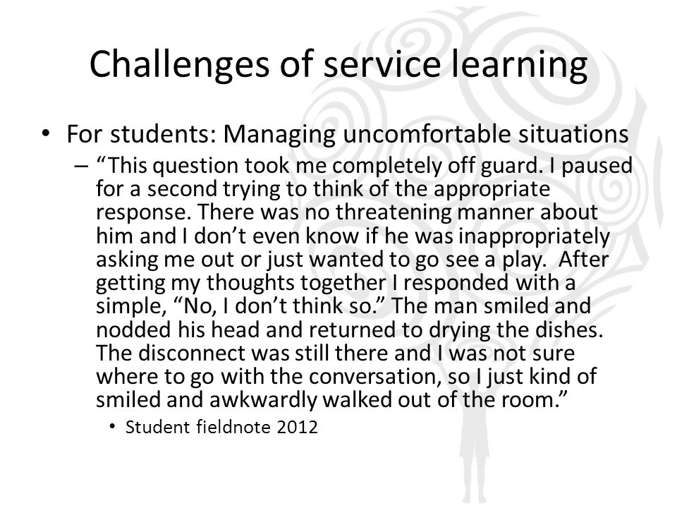 Challenges of service learning For students: Managing uncomfortable situations – This question took me completely off guard.