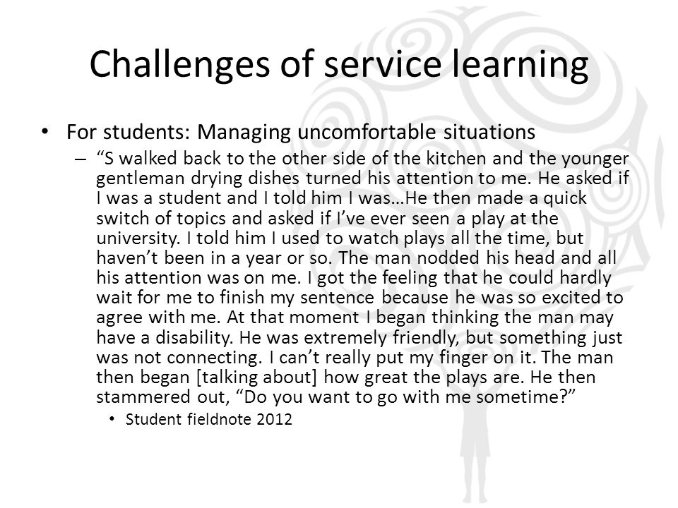 Challenges of service learning For students: Managing uncomfortable situations – S walked back to the other side of the kitchen and the younger gentleman drying dishes turned his attention to me.