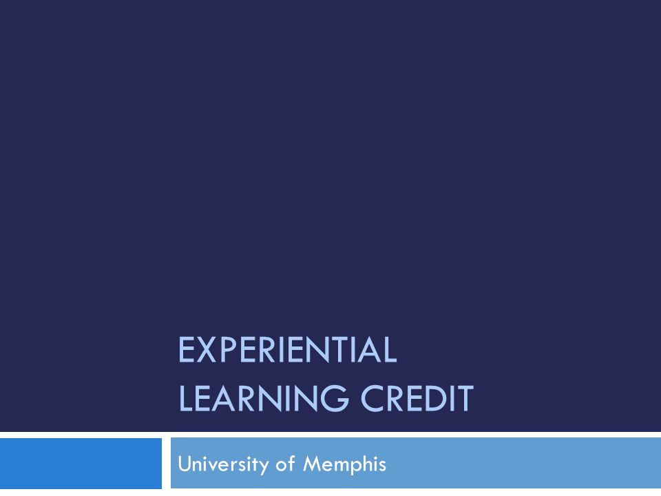 EXPERIENTIAL LEARNING CREDIT University of Memphis
