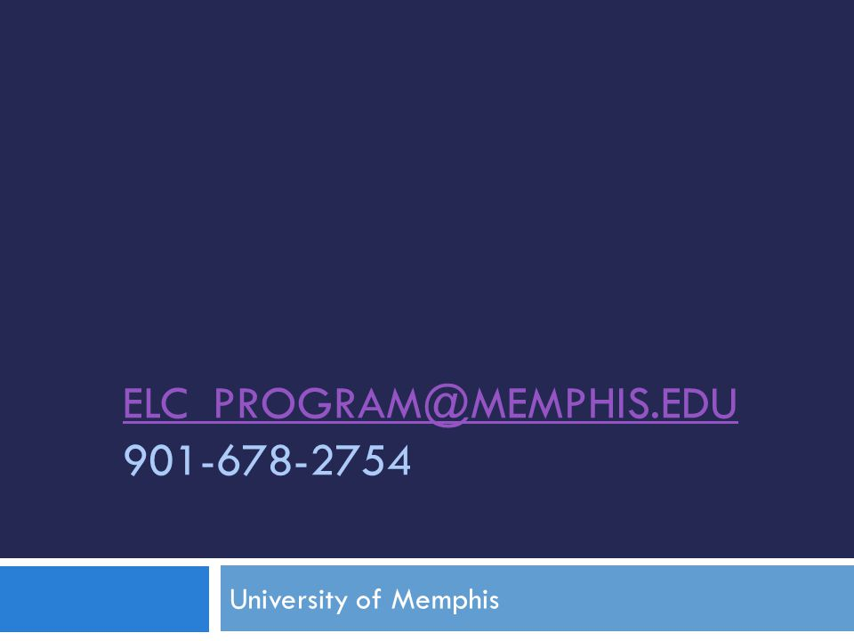 ELC_PROGRAM@MEMPHIS.EDU ELC_PROGRAM@MEMPHIS.EDU 901-678-2754 University of Memphis