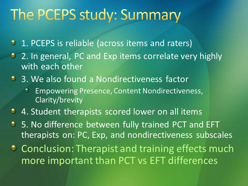 1. PCEPS is reliable (across items and raters) 2. In general, PC and Exp items correlate very highly with each other 3. We also found a Nondirectivene